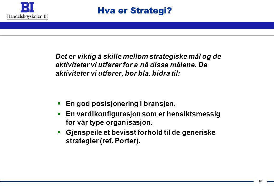 17 Hva er Strategi? Det er viktig å skille mellom våre strategiske mål og de midler vi benytter for å nå disse målene. De midler eller ressurser vi be