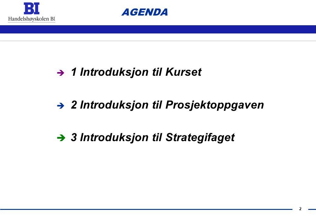 2 AGENDA  1 Introduksjon til Kurset  2 Introduksjon til Prosjektoppgaven  3 Introduksjon til Strategifaget