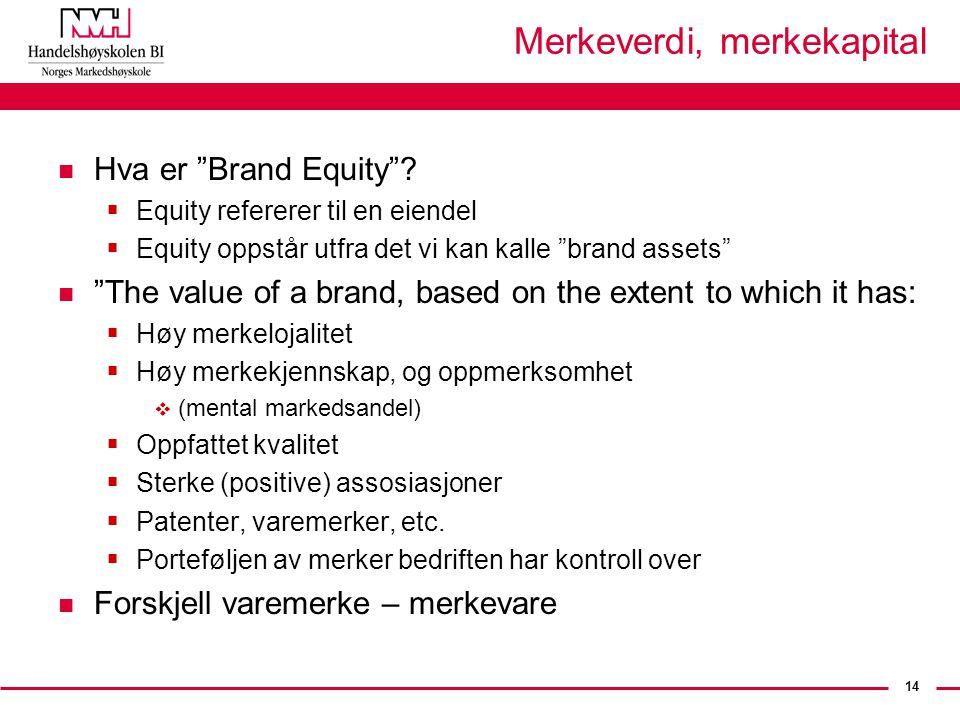"""14 Merkeverdi, merkekapital n Hva er """"Brand Equity""""?  Equity refererer til en eiendel  Equity oppstår utfra det vi kan kalle """"brand assets"""" n """"The v"""
