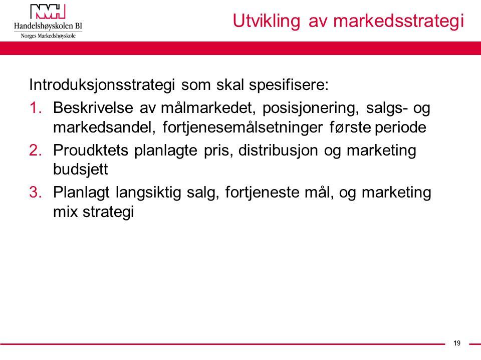 19 Utvikling av markedsstrategi Introduksjonsstrategi som skal spesifisere: 1.Beskrivelse av målmarkedet, posisjonering, salgs- og markedsandel, fortj