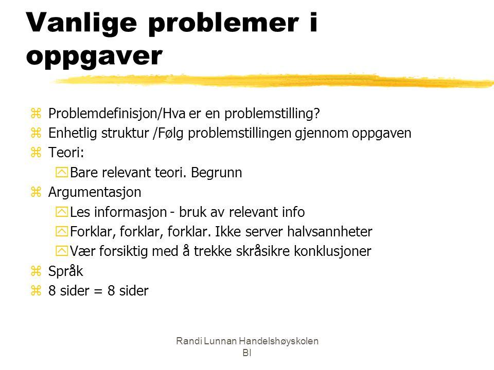 Randi Lunnan Handelshøyskolen BI Vanlige problemer i oppgaver zProblemdefinisjon/Hva er en problemstilling? zEnhetlig struktur /Følg problemstillingen