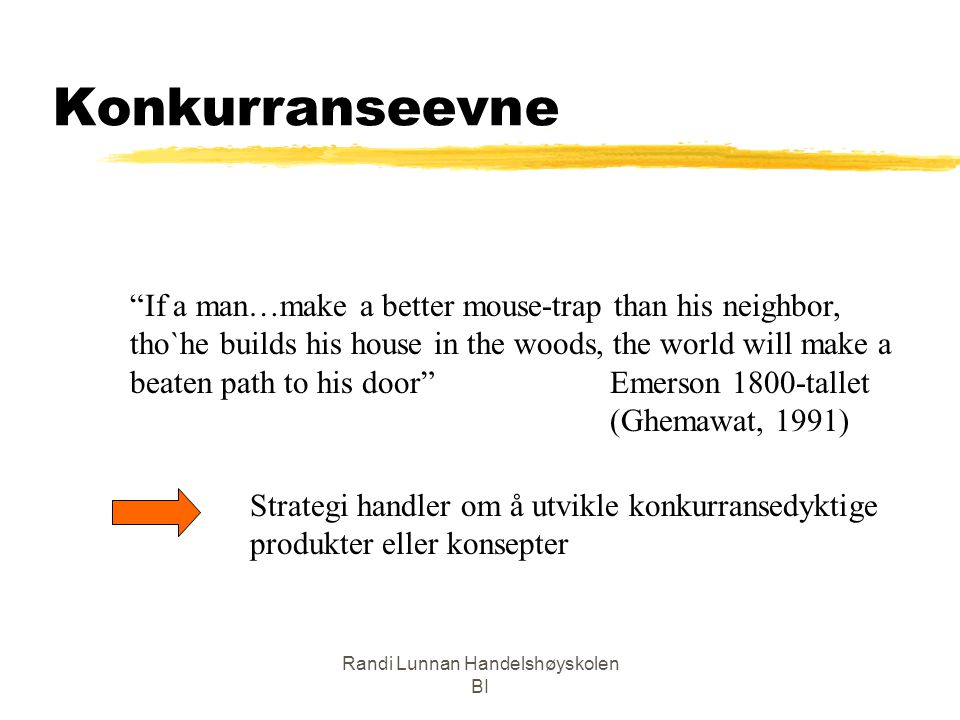 "Randi Lunnan Handelshøyskolen BI Konkurranseevne ""If a man…make a better mouse-trap than his neighbor, tho`he builds his house in the woods, the world"