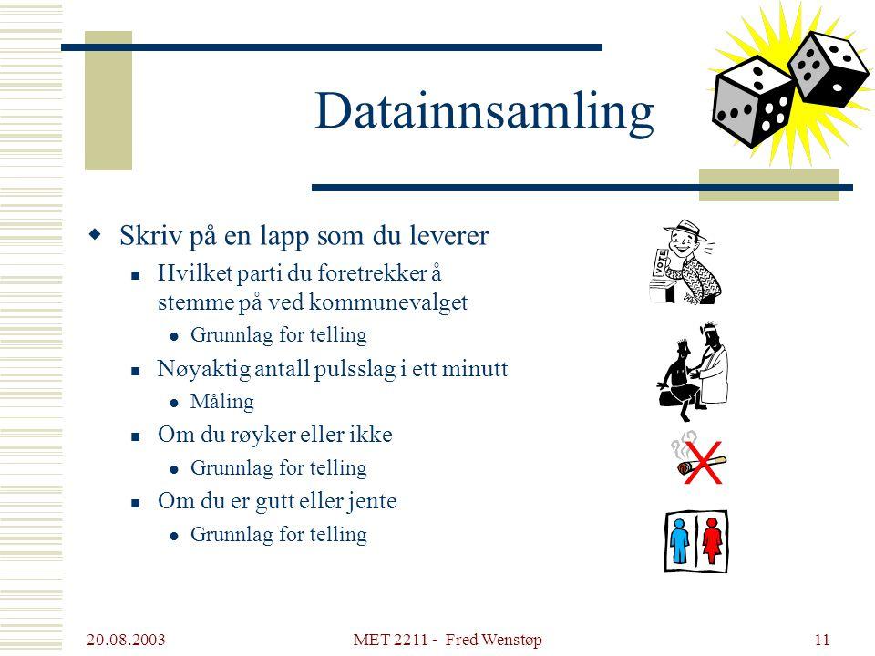 20.08.2003 MET 2211 - Fred Wenstøp10 Tellinger og målinger  Dr. Salks observasjoner er et eksempel på tellinger  Målinger gir verdier på en tallinje