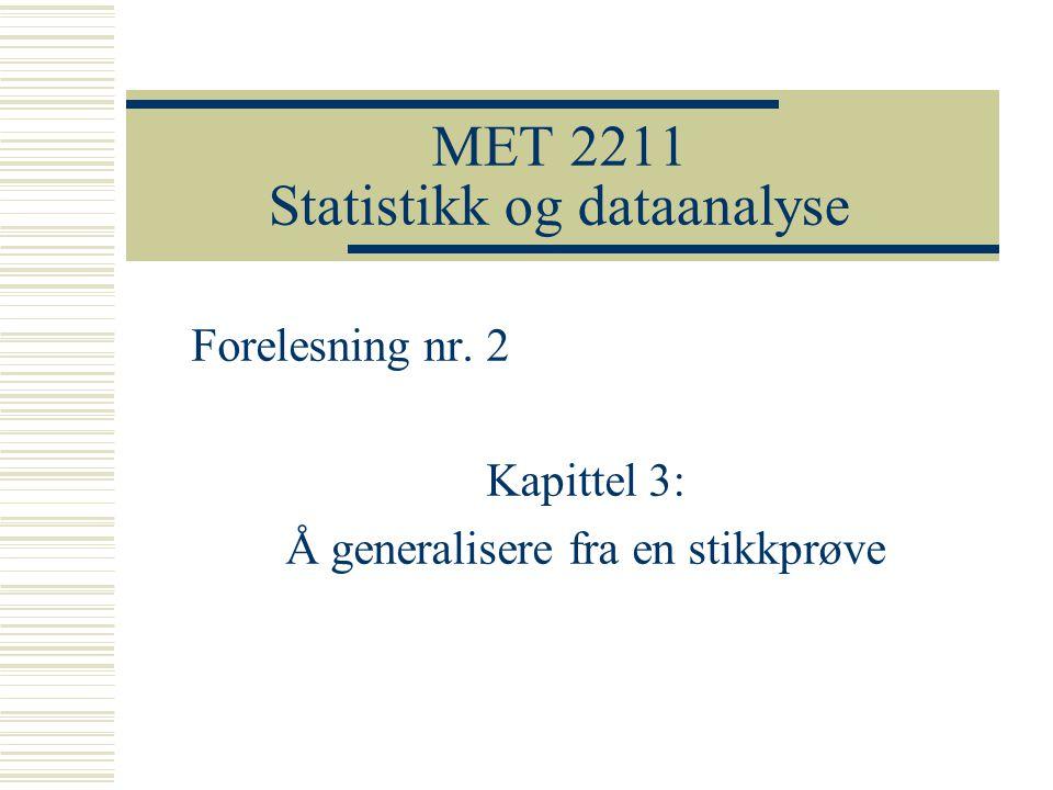 MET 2211 Statistikk og dataanalyse Forelesning nr. 2 Kapittel 3: Å generalisere fra en stikkprøve