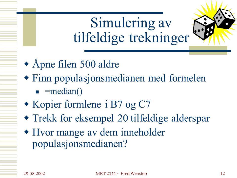 29.08.2002 MET 2211 - Fred Wenstøp12 Simulering av tilfeldige trekninger  Åpne filen 500 aldre  Finn populasjonsmedianen med formelen =median()  Ko