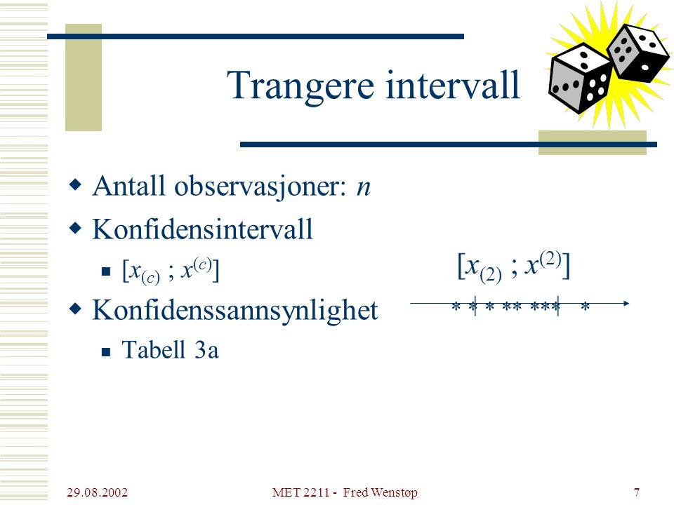 29.08.2002 MET 2211 - Fred Wenstøp7 Trangere intervall  Antall observasjoner: n  Konfidensintervall [x (c) ; x (c) ]  Konfidenssannsynlighet Tabell