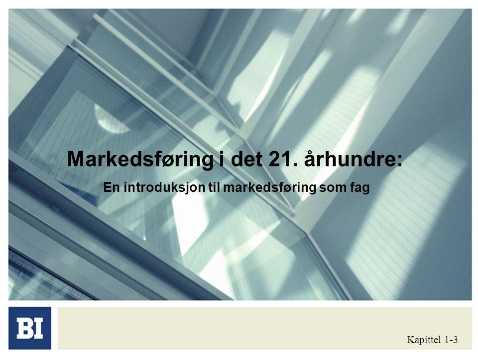 Markedsføring i det 21. århundre: En introduksjon til markedsføring som fag Kapittel 1-3
