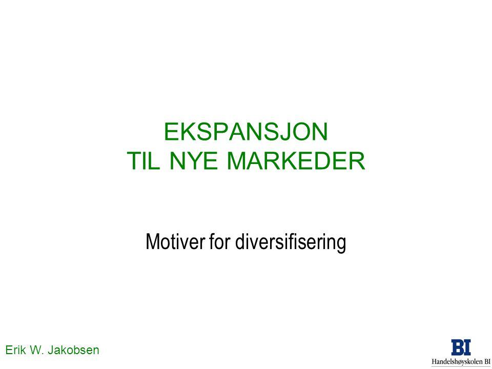 Erik W. Jakobsen EKSPANSJON TIL NYE MARKEDER Motiver for diversifisering