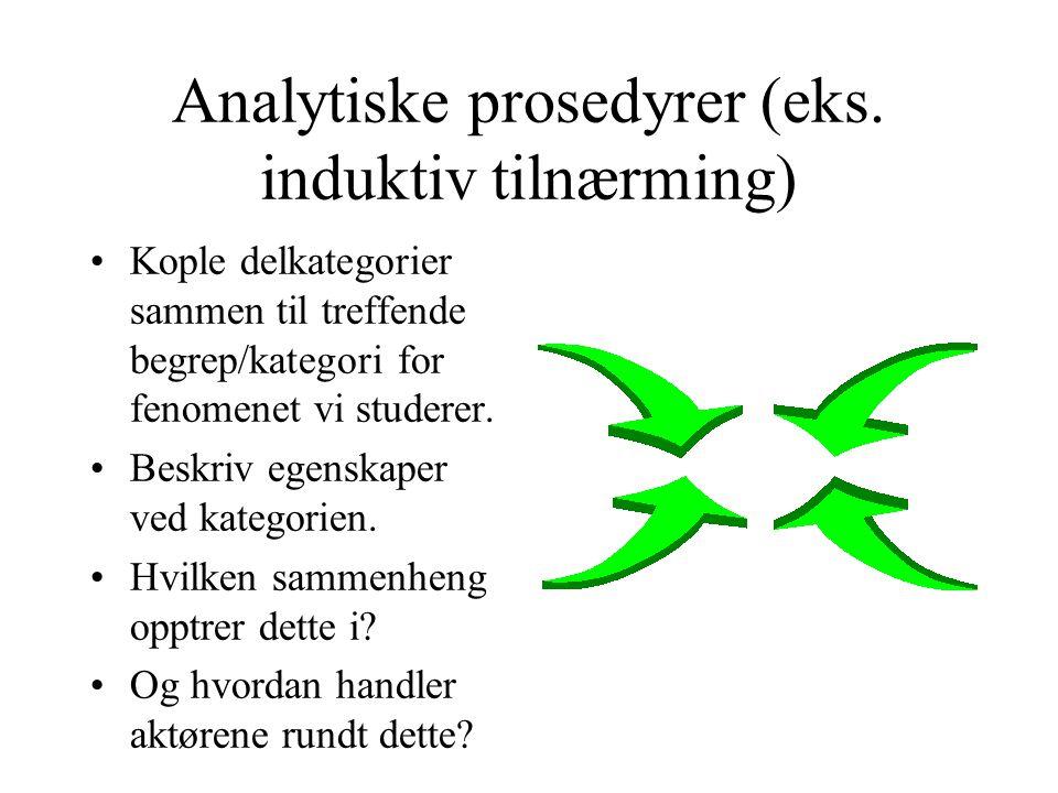 Analytiske prosedyrer (eks. induktiv tilnærming) Kople delkategorier sammen til treffende begrep/kategori for fenomenet vi studerer. Beskriv egenskape