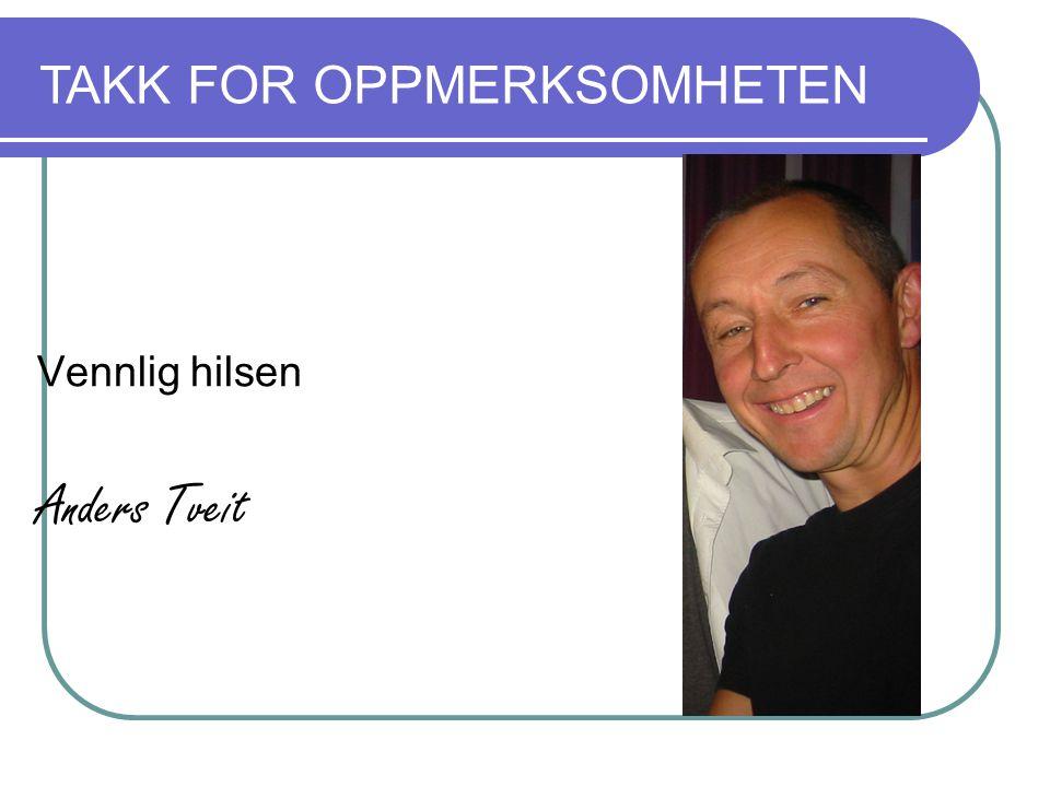 Vennlig hilsen Anders Tveit TAKK FOR OPPMERKSOMHETEN