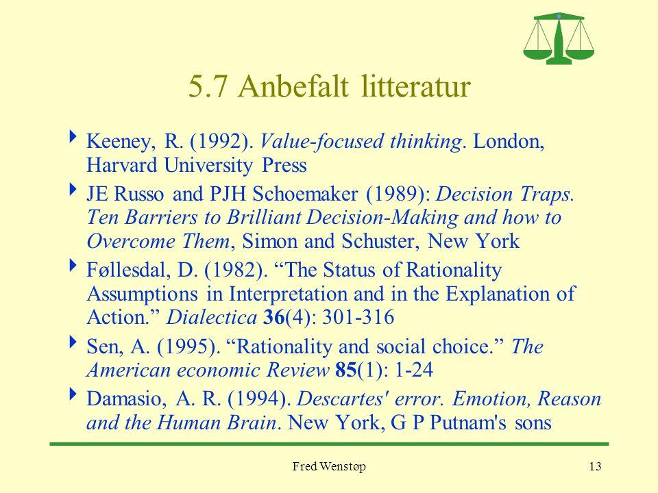 Fred Wenstøp13 5.7 Anbefalt litteratur  Keeney, R. (1992). Value-focused thinking. London, Harvard University Press  JE Russo and PJH Schoemaker (19