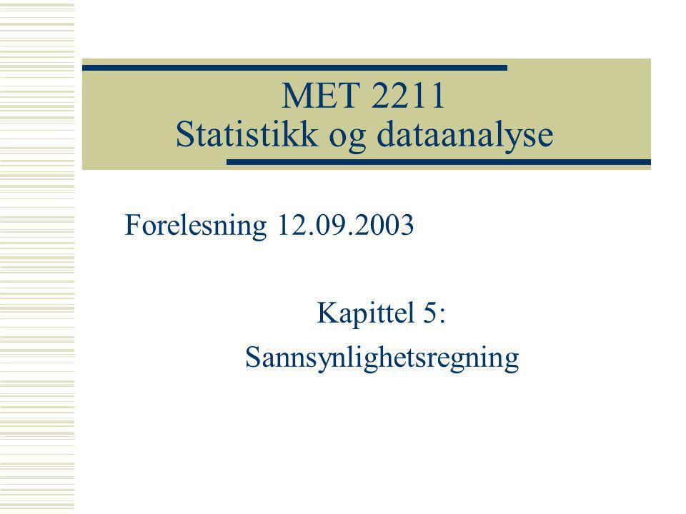 MET 2211 Statistikk og dataanalyse Forelesning 12.09.2003 Kapittel 5: Sannsynlighetsregning