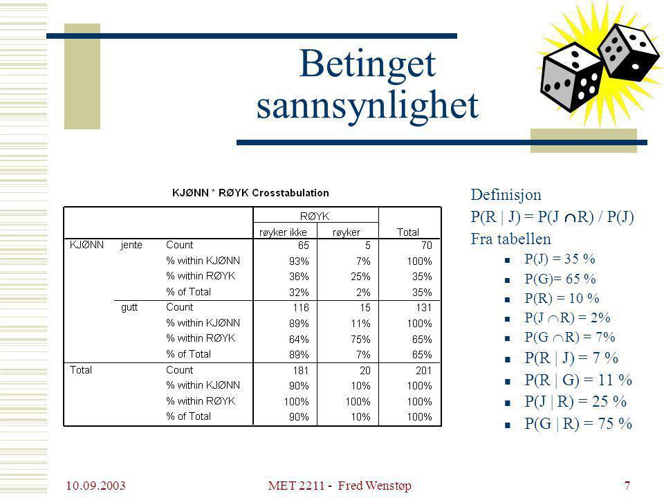 10.09.2003 MET 2211 - Fred Wenstøp7 Betinget sannsynlighet Definisjon P(R | J) = P(J  R) / P(J) Fra tabellen P(J) = 35 % P(G)= 65 % P(R) = 10 % P(J