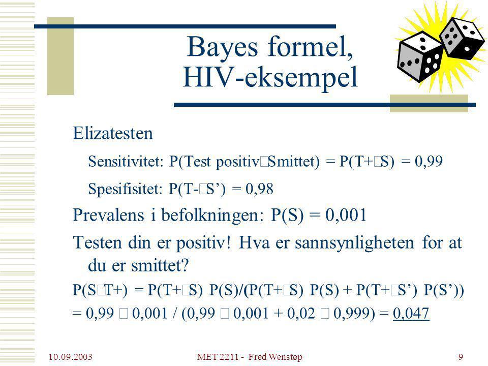 10.09.2003 MET 2211 - Fred Wenstøp9 Bayes formel, HIV-eksempel Elizatesten Sensitivitet: P(Test positiv  Smittet) = P(T+  S) = 0,99 Spesifisitet: P(