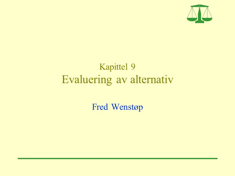 Kapittel 9 Evaluering av alternativ Fred Wenstøp