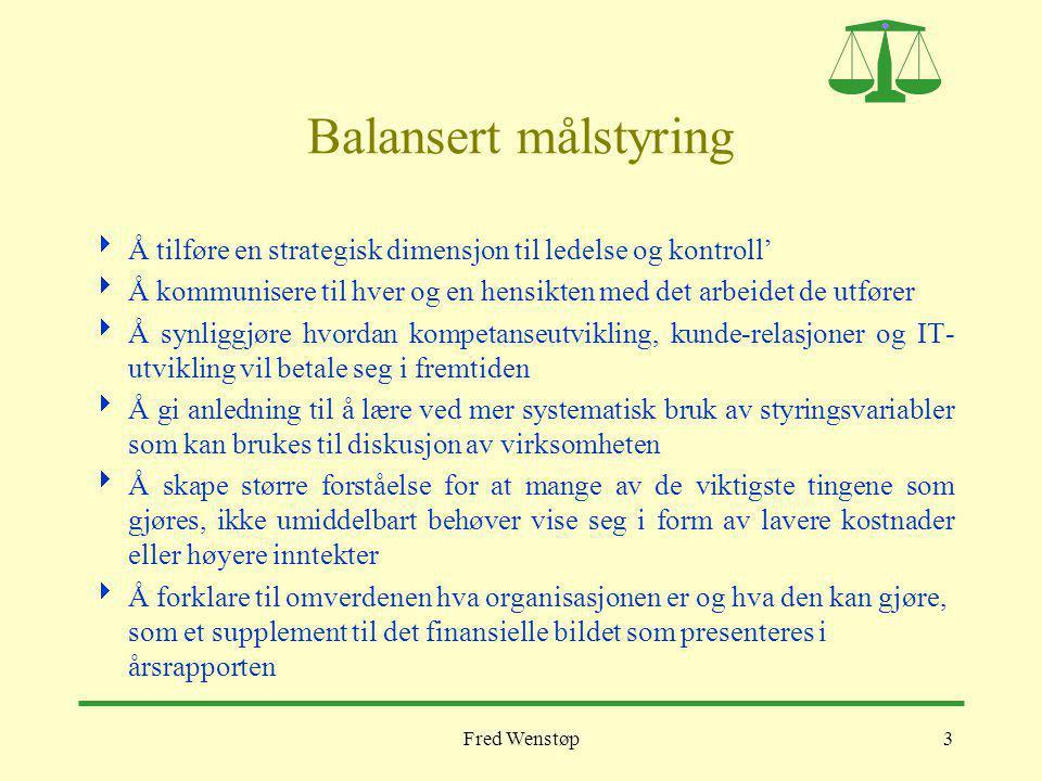 Fred Wenstøp3 Balansert målstyring  Å tilføre en strategisk dimensjon til ledelse og kontroll'  Å kommunisere til hver og en hensikten med det arbei