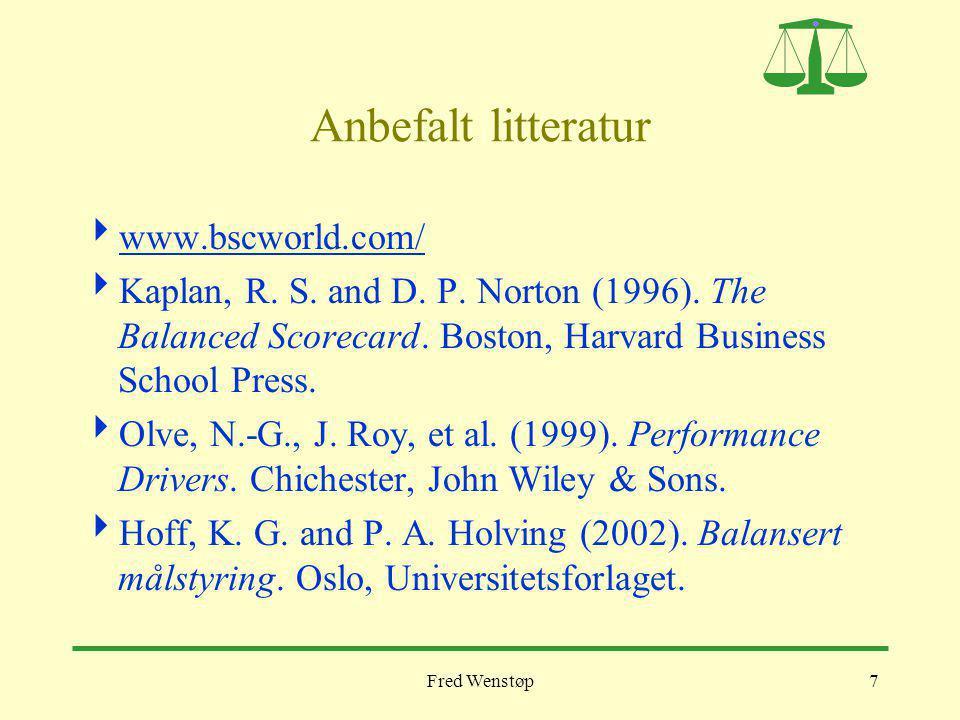 Fred Wenstøp7 Anbefalt litteratur  www.bscworld.com/ www.bscworld.com/  Kaplan, R. S. and D. P. Norton (1996). The Balanced Scorecard. Boston, Harva