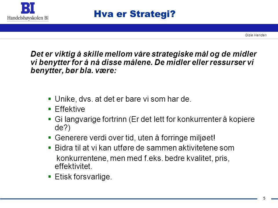 5 Gisle Henden Hva er Strategi? Det er viktig å skille mellom våre strategiske mål og de midler vi benytter for å nå disse målene. De midler eller res