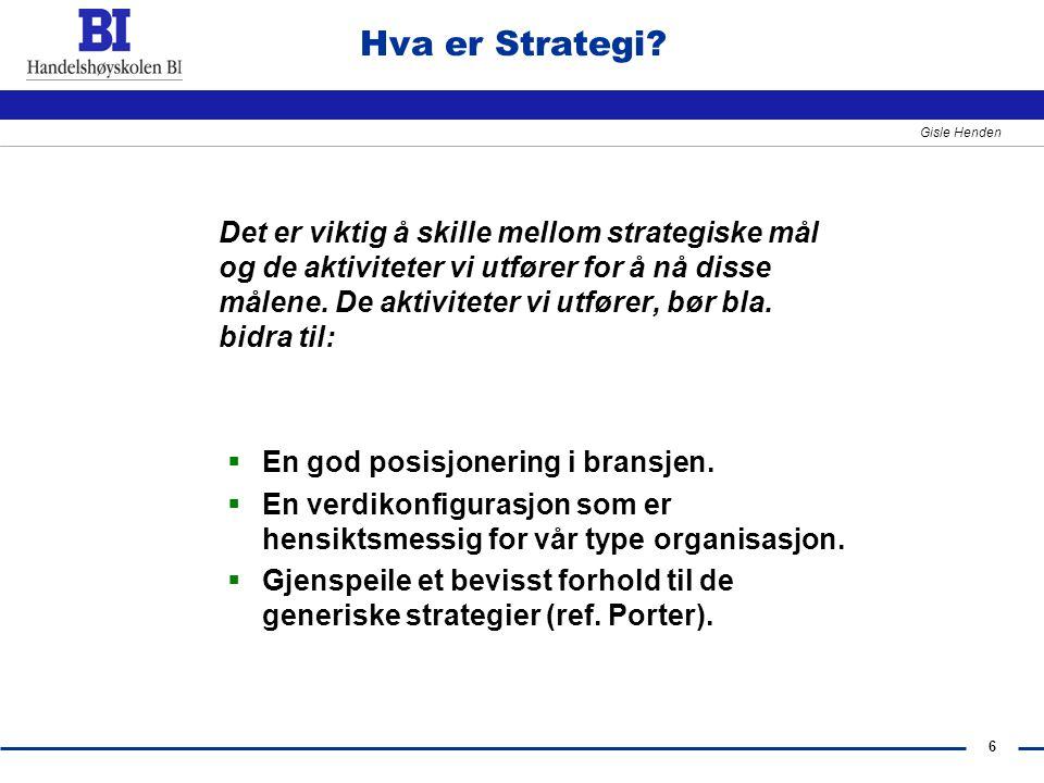 6 Gisle Henden Hva er Strategi? Det er viktig å skille mellom strategiske mål og de aktiviteter vi utfører for å nå disse målene. De aktiviteter vi ut