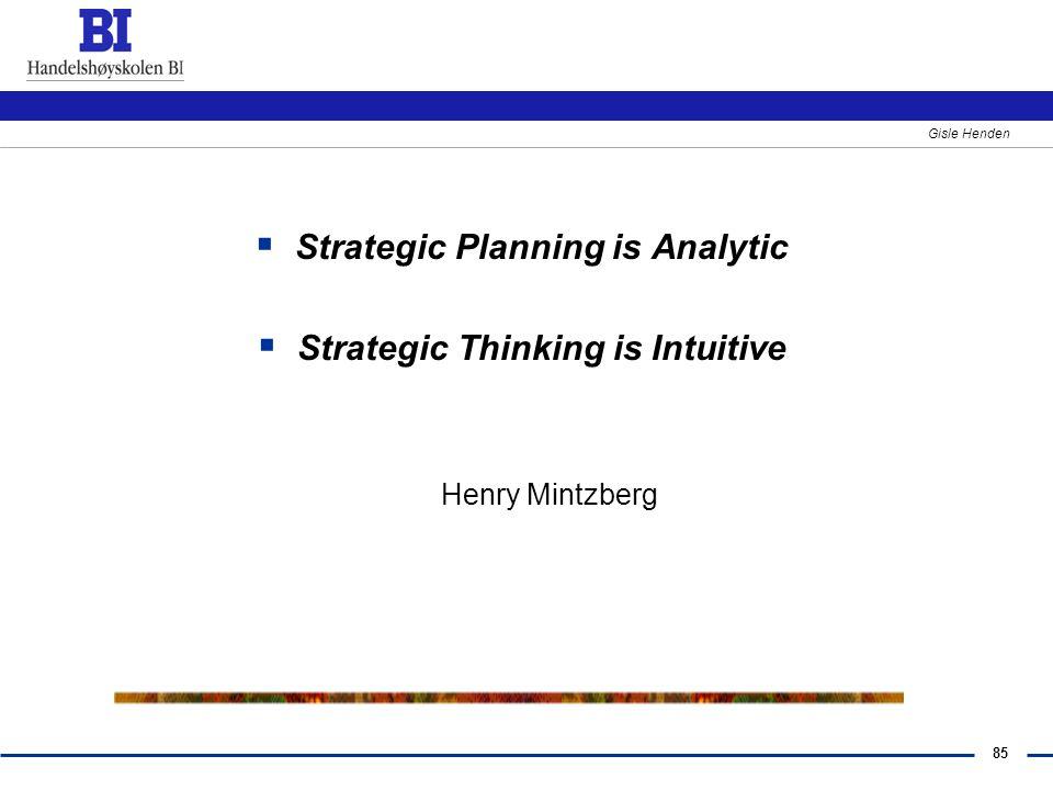 85 Gisle Henden  Strategic Planning is Analytic  Strategic Thinking is Intuitive Henry Mintzberg