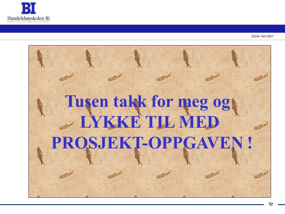 92 Gisle Henden Tusen takk for meg og LYKKE TIL MED PROSJEKT-OPPGAVEN !