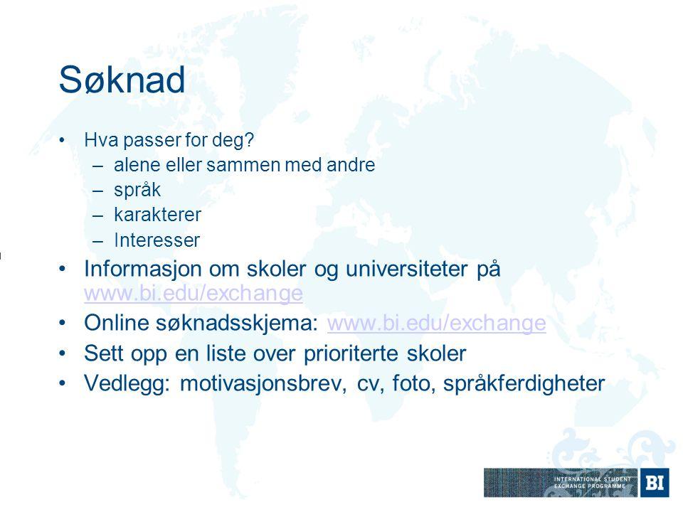 Søknad Hva passer for deg? –alene eller sammen med andre –språk –karakterer –Interesser Informasjon om skoler og universiteter på www.bi.edu/exchange