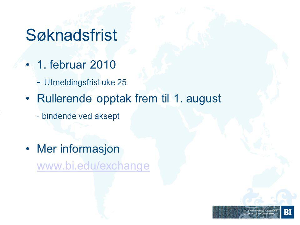 Søknadsfrist 1. februar 2010 - Utmeldingsfrist uke 25 Rullerende opptak frem til 1. august - bindende ved aksept Mer informasjon www.bi.edu/exchange
