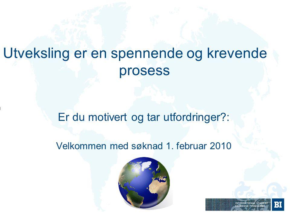 Utveksling er en spennende og krevende prosess Er du motivert og tar utfordringer?: Velkommen med søknad 1. februar 2010