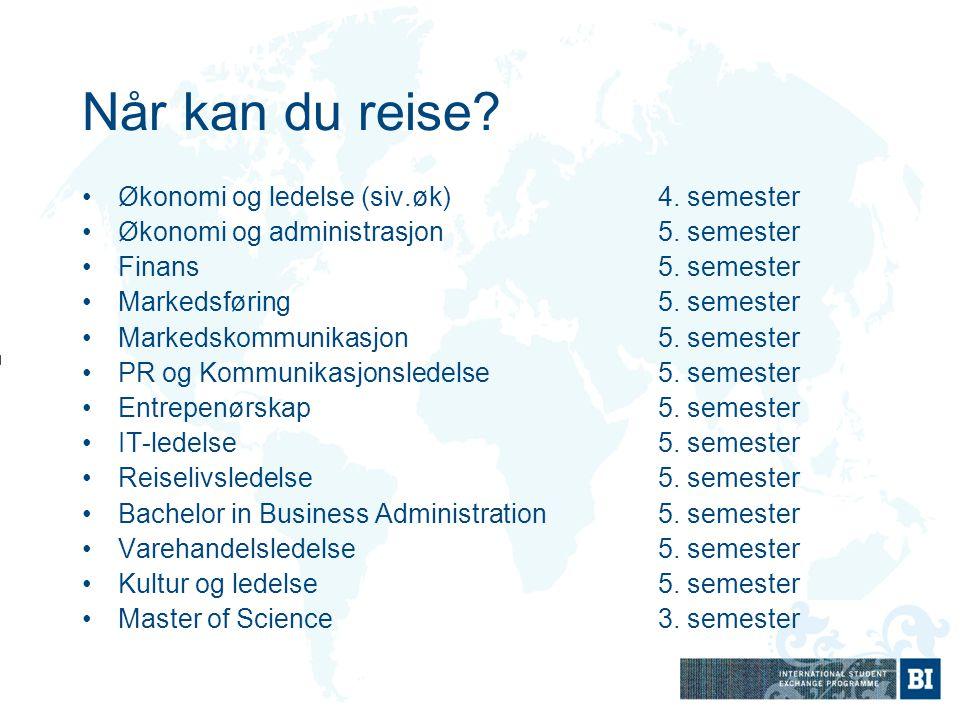 Når kan du reise? Økonomi og ledelse (siv.øk)4. semester Økonomi og administrasjon5. semester Finans5. semester Markedsføring5. semester Markedskommun