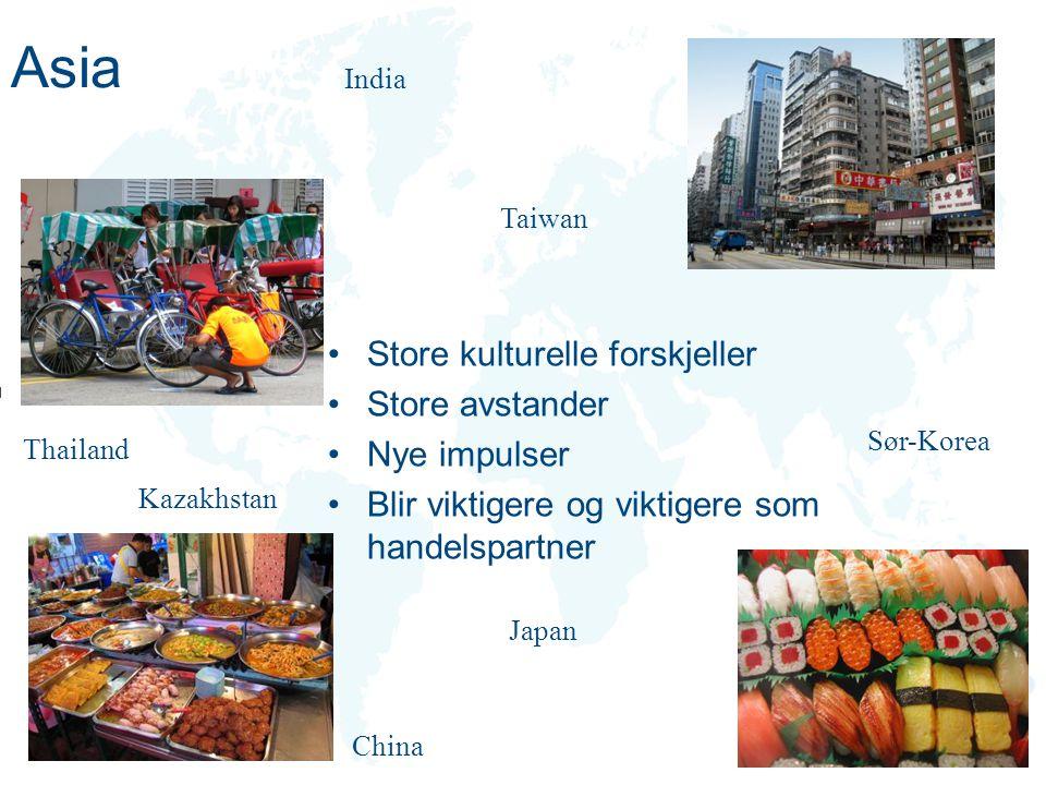 Asia Store kulturelle forskjeller Store avstander Nye impulser Blir viktigere og viktigere som handelspartner China Japan Thailand India Sør-Korea Tai