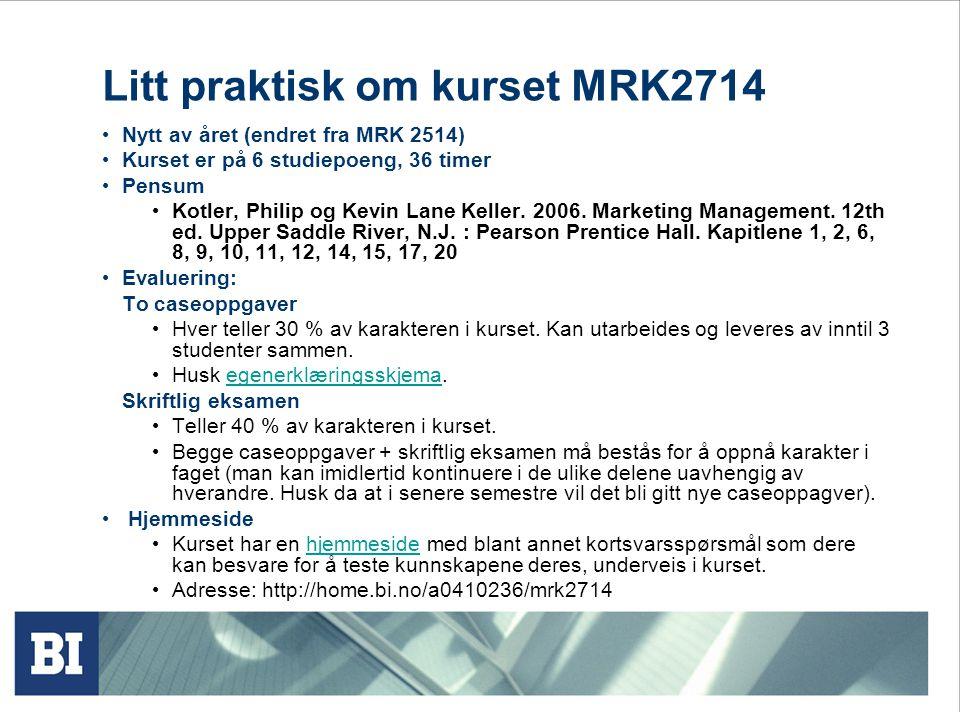 Litt praktisk om kurset MRK2714 Nytt av året (endret fra MRK 2514) Kurset er på 6 studiepoeng, 36 timer Pensum Kotler, Philip og Kevin Lane Keller.