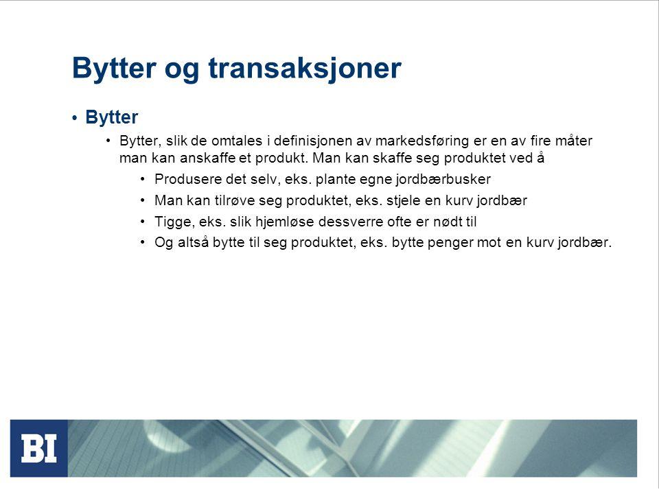 Bytter og transaksjoner Bytter Bytter, slik de omtales i definisjonen av markedsføring er en av fire måter man kan anskaffe et produkt.