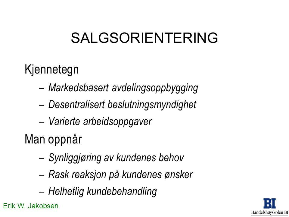 Erik W. Jakobsen SALGSORIENTERING Kjennetegn – Markedsbasert avdelingsoppbygging – Desentralisert beslutningsmyndighet – Varierte arbeidsoppgaver Man