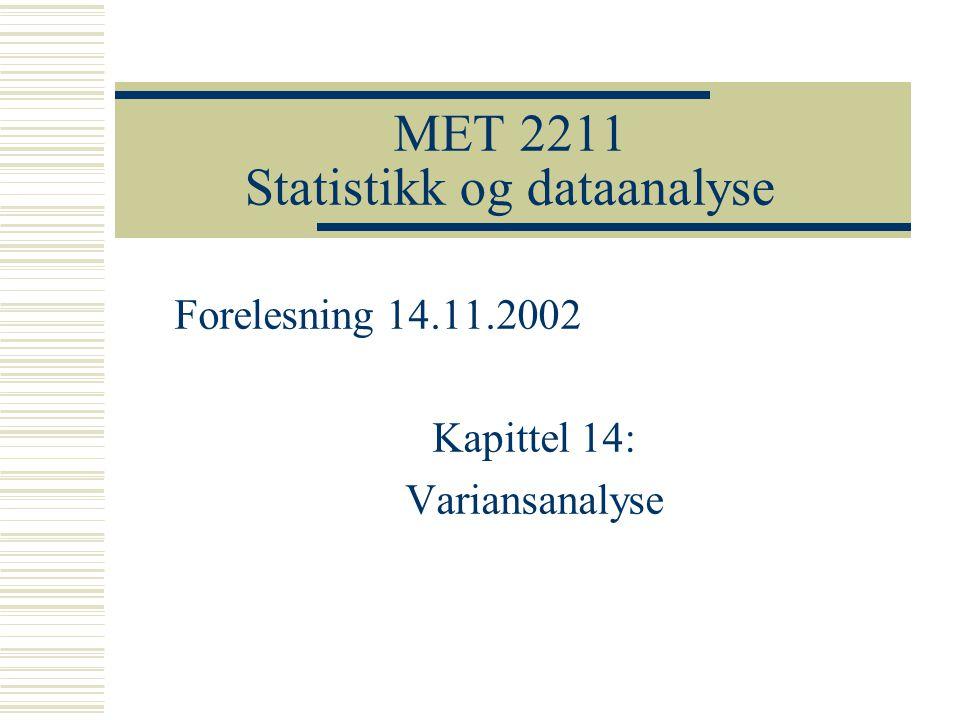 MET 2211 Statistikk og dataanalyse Forelesning 14.11.2002 Kapittel 14: Variansanalyse