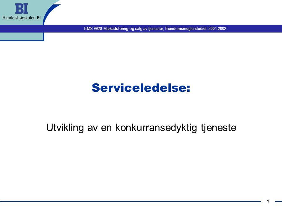EMS 9920 Markedsføring og salg av tjenester, Eiendomsmeglerstudiet, 2001-2002 1 Serviceledelse: Utvikling av en konkurransedyktig tjeneste