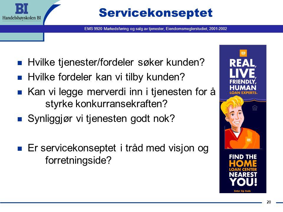 EMS 9920 Markedsføring og salg av tjenester, Eiendomsmeglerstudiet, 2001-2002 20 Servicekonseptet n Hvilke tjenester/fordeler søker kunden.