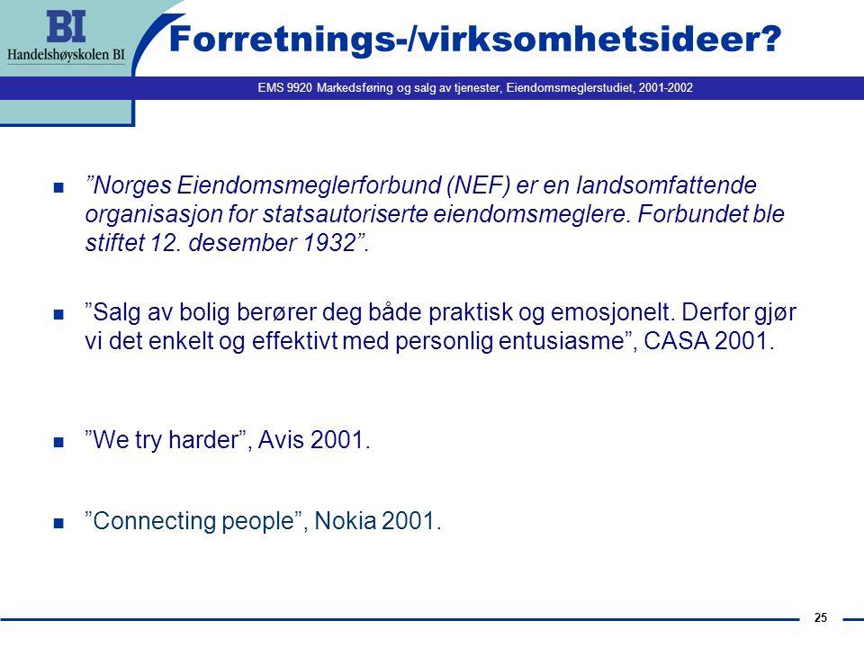 EMS 9920 Markedsføring og salg av tjenester, Eiendomsmeglerstudiet, 2001-2002 25 Forretnings-/virksomhetsideer.