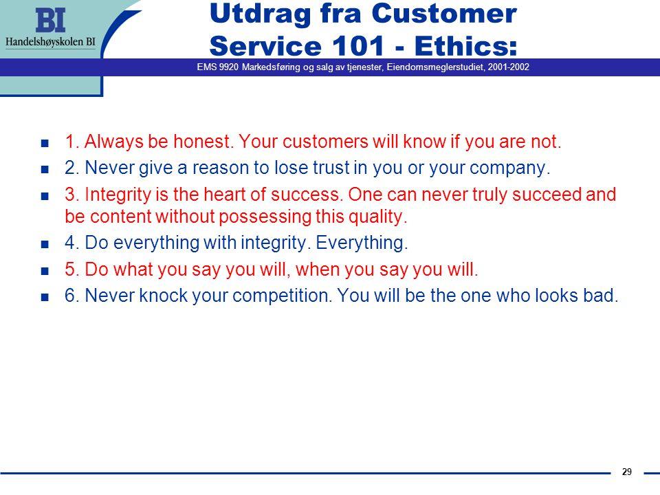 EMS 9920 Markedsføring og salg av tjenester, Eiendomsmeglerstudiet, 2001-2002 29 Utdrag fra Customer Service 101 - Ethics: n 1.