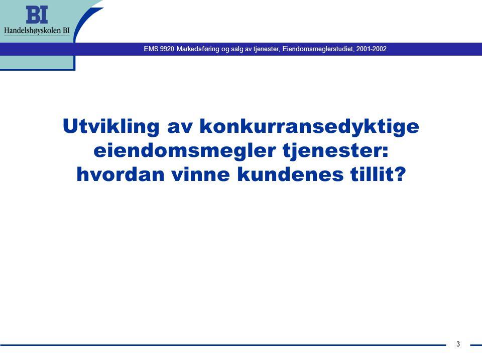 EMS 9920 Markedsføring og salg av tjenester, Eiendomsmeglerstudiet, 2001-2002 3 Utvikling av konkurransedyktige eiendomsmegler tjenester: hvordan vinne kundenes tillit?
