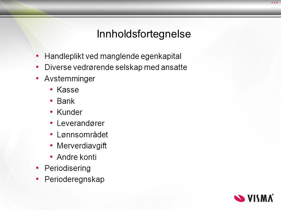 Innholdsfortegnelse Handleplikt ved manglende egenkapital Diverse vedrørende selskap med ansatte Avstemminger Kasse Bank Kunder Leverandører Lønnsområ