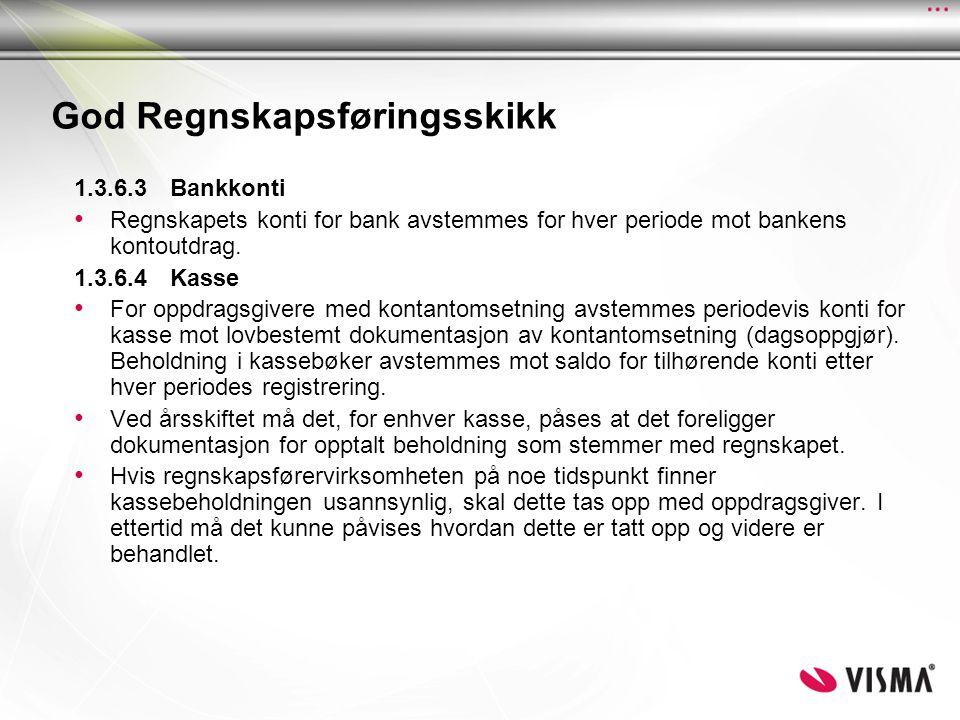 God Regnskapsføringsskikk 1.3.6.3Bankkonti Regnskapets konti for bank avstemmes for hver periode mot bankens kontoutdrag. 1.3.6.4Kasse For oppdragsgiv
