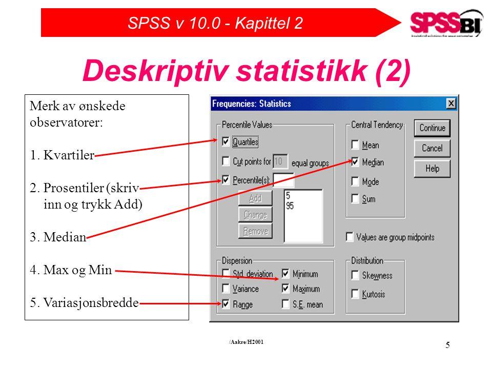 SPSS v 10.0 - Kapittel 2 /Aakre/H2001 5 Deskriptiv statistikk (2) Merk av ønskede observatorer: 1.