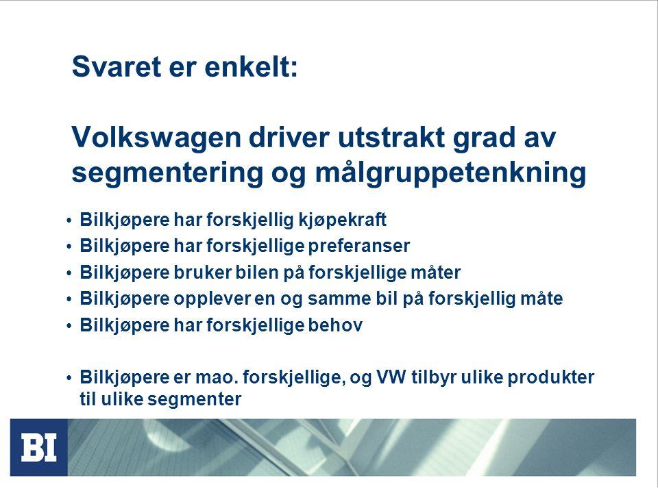 Svaret er enkelt: Volkswagen driver utstrakt grad av segmentering og målgruppetenkning Bilkjøpere har forskjellig kjøpekraft Bilkjøpere har forskjelli