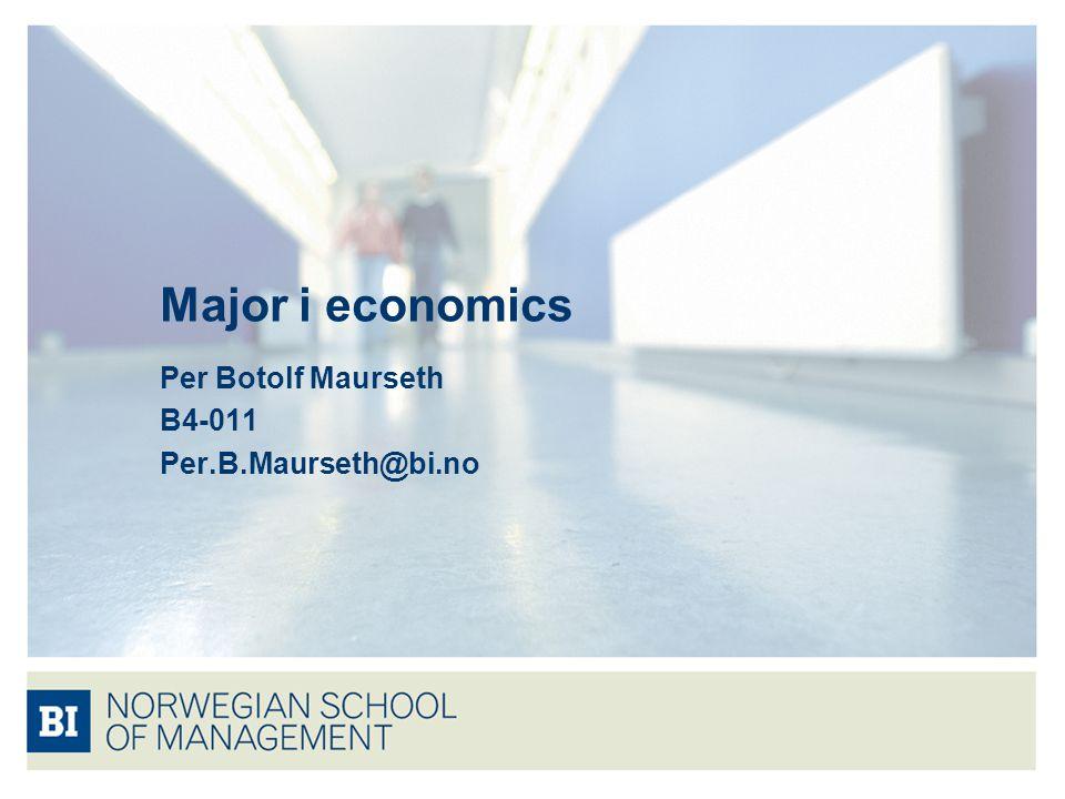 Major i economics Per Botolf Maurseth B4-011 Per.B.Maurseth@bi.no