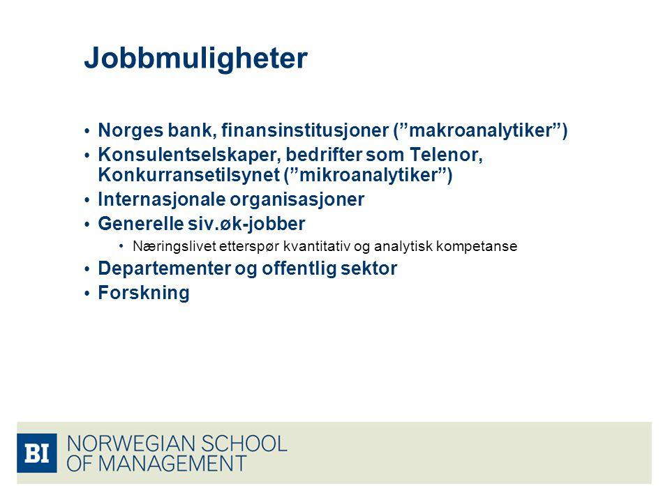 """Jobbmuligheter Norges bank, finansinstitusjoner (""""makroanalytiker"""") Konsulentselskaper, bedrifter som Telenor, Konkurransetilsynet (""""mikroanalytiker"""")"""
