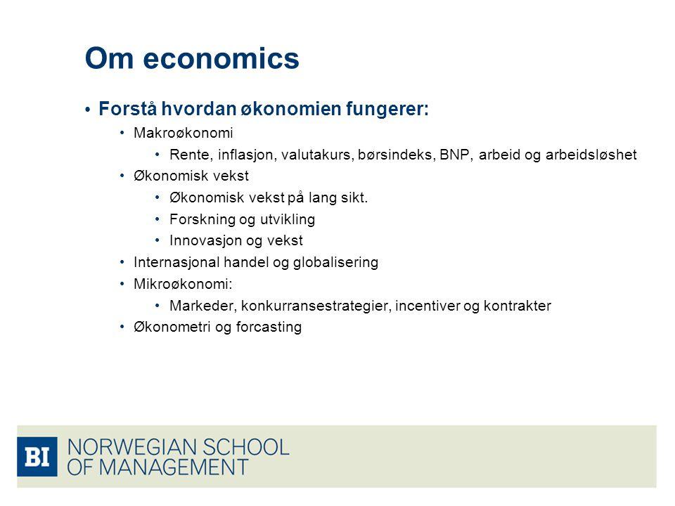 Om economics Forstå hvordan økonomien fungerer: Makroøkonomi Rente, inflasjon, valutakurs, børsindeks, BNP, arbeid og arbeidsløshet Økonomisk vekst Øk