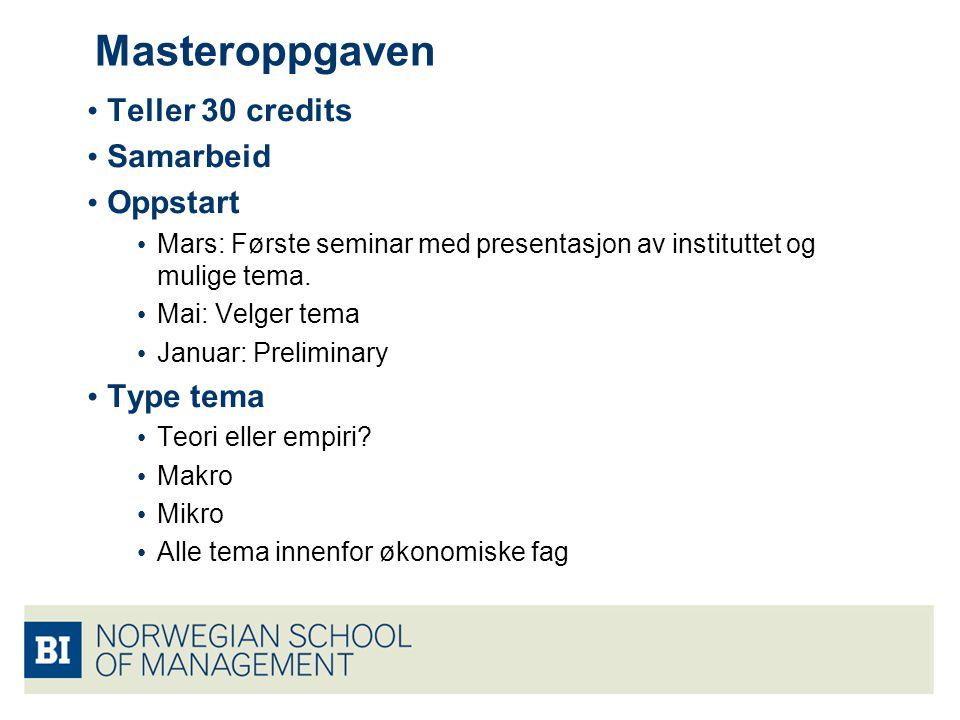 Masteroppgaven Teller 30 credits Samarbeid Oppstart Mars: Første seminar med presentasjon av instituttet og mulige tema. Mai: Velger tema Januar: Prel