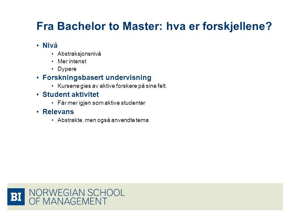 Fra Bachelor to Master: hva er forskjellene? Nivå Abstraksjonsnivå Mer intenst Dypere Forskningsbasert undervisning Kursene gies av aktive forskere på
