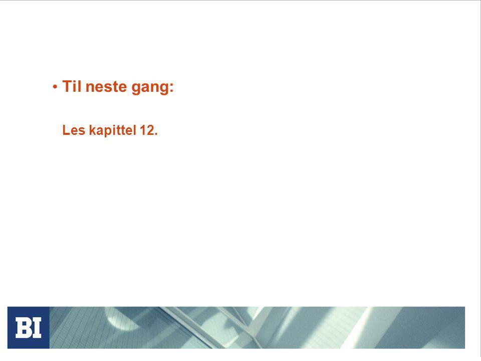 Til neste gang: Les kapittel 12.