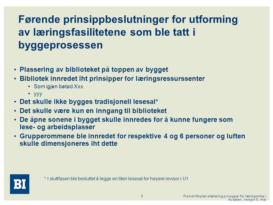 Fremdriftsplan etablering prinsipper for læringsmiljø i Nydalen, Versjon 5. mai 5 Førende prinsippbeslutninger for utforming av læringsfasilitetene so